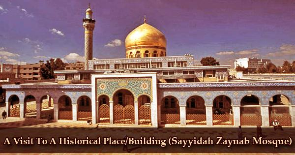 A Visit To A Historical Place/Building (Sayyidah Zaynab Mosque)
