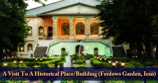 A Visit To A Historical Place/Building (Ferdows Garden, Iran)