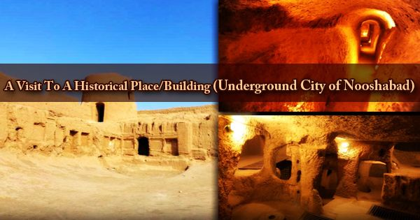 A Visit To A Historical Place/Building (Underground City of Nooshabad)