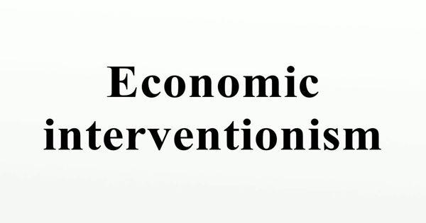 Economic Interventionism – an economic policy