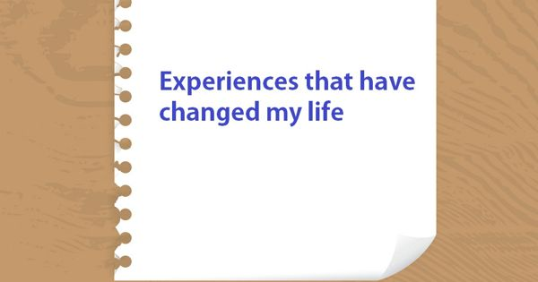 Experiences that have changed my life – an Open Speech