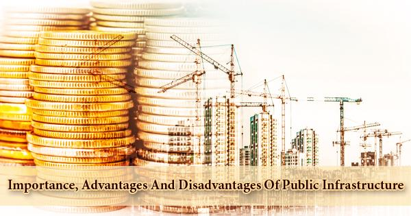 Importance, Advantages And Disadvantages Of Public Infrastructure