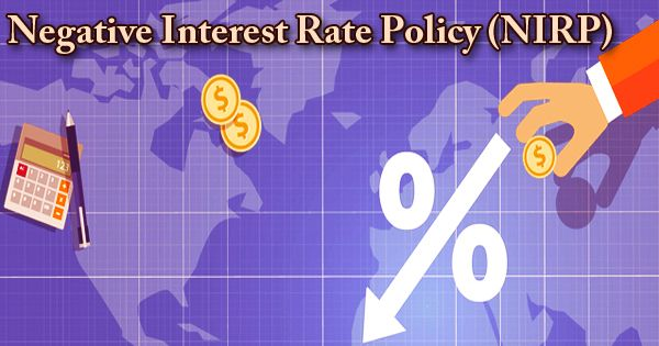 Negative Interest Rate Policy (NIRP)