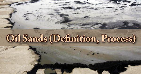 Oil Sands (Definition, Process)