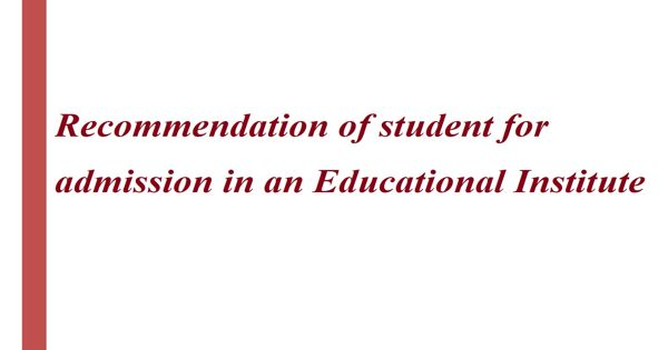 Recommendation of student for admission in an Educational Institute