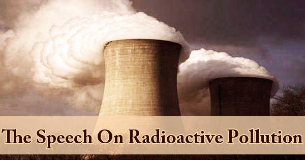 The Speech On Radioactive Pollution