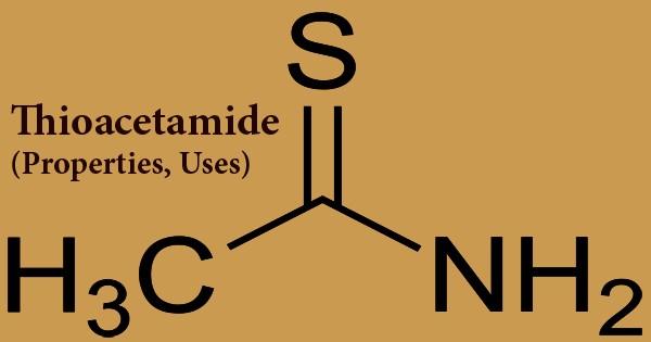 Thioacetamide (Properties, Uses)