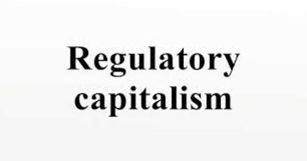 Regulatory Capitalism – capitalist systems of governance