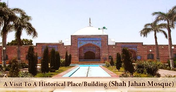 A Visit To A Historical Place/Building (Shah Jahan Mosque)