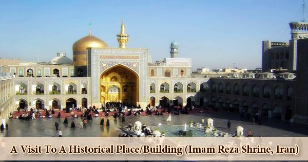 A Visit To A Historical Place/Building (Imam Reza Shrine, Iran)