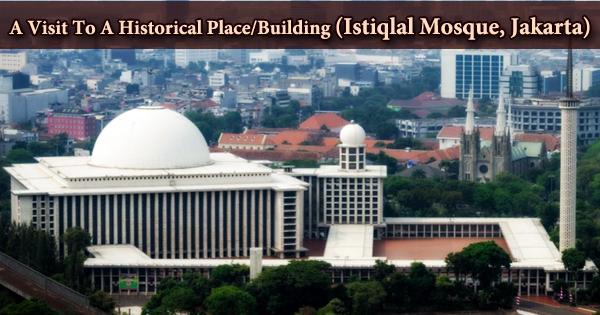 A Visit To A Historical Place/Building (Istiqlal Mosque, Jakarta)