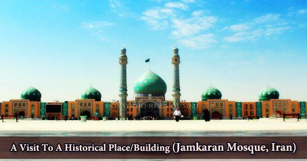 A Visit To A Historical Place/Building (Jamkaran Mosque, Iran)