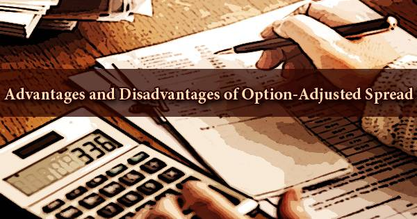 Advantages and Disadvantages of Option-Adjusted Spread
