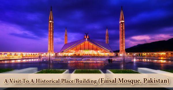 A Visit To A Historical Place/Building (Faisal Mosque, Pakistan)