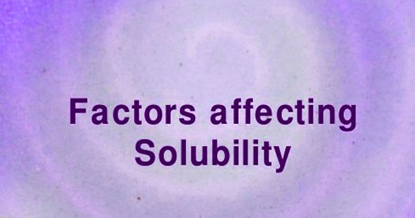 Factors that Affecting Solubility