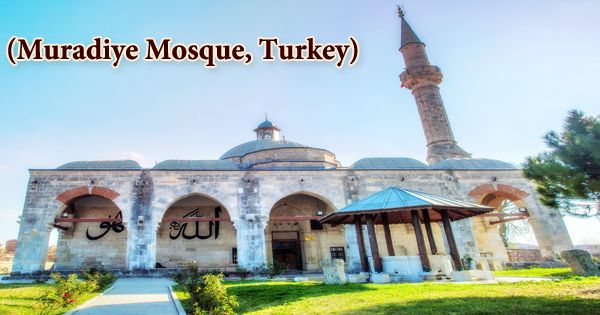 A Visit To A Historical Place/Building (Muradiye Mosque, Turkey)