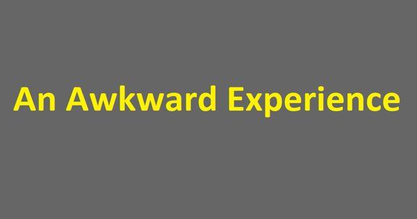 An awkward experience – an Open Speech