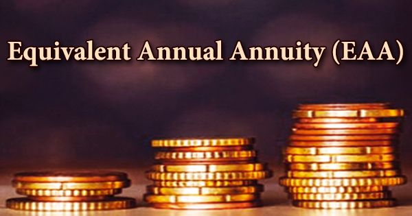 Equivalent Annual Annuity (EAA)
