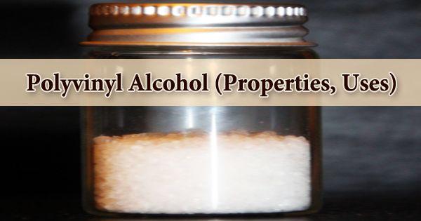 Polyvinyl Alcohol (Properties, Uses)