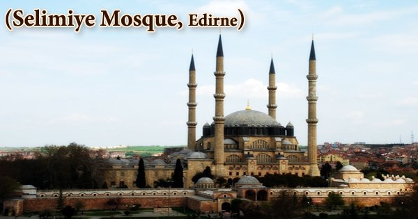 A Visit To A Historical Place/Building (Selimiye Mosque, Edirne)