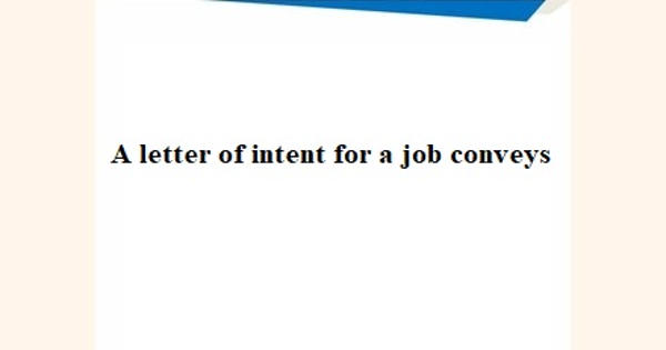 A letter of intent for a job conveys