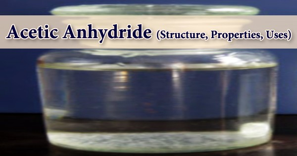 Acetic Anhydride (Structure, Properties, Uses)