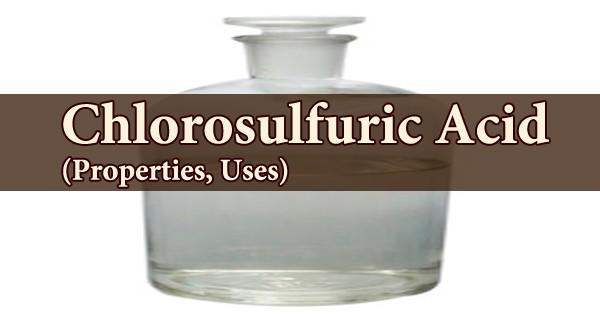 Chlorosulfuric Acid (Properties, Uses)