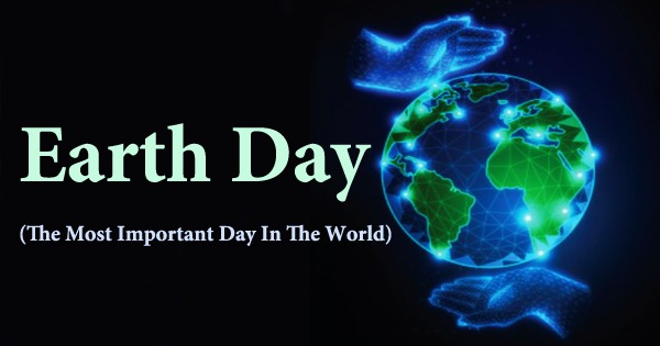 Earth Day: The Most Important Day In The World