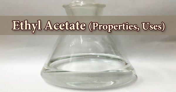 Ethyl Acetate (Properties, Uses)