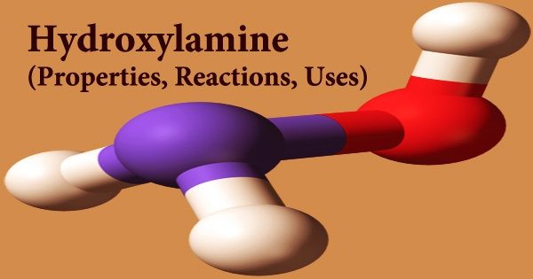 Hydroxylamine (Properties, Reactions, Uses)