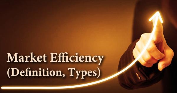Market Efficiency (Definition, Types)