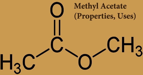 Methyl Acetate (Properties, Uses)