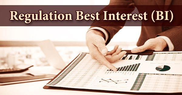Regulation Best Interest (BI)