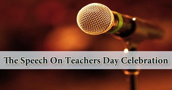 The Speech On Teachers Day Celebration