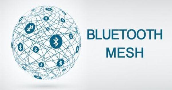 Bluetooth Mesh – a computer mesh networking standard