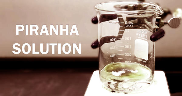 Piranha solution – a solution of Caro's acid