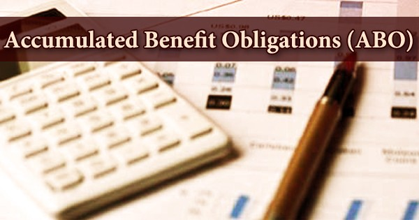 Accumulated Benefit Obligations (ABO)