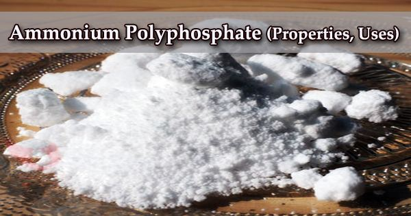 Ammonium Polyphosphate (Properties, Uses)