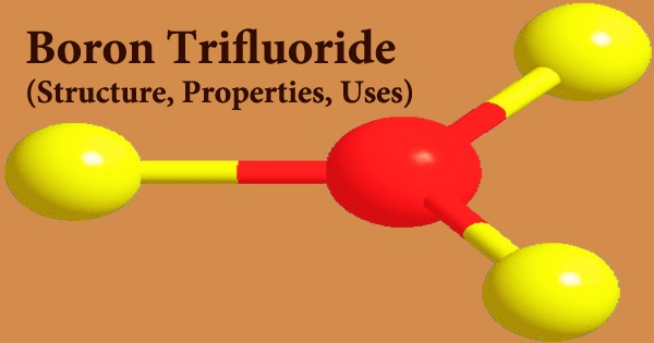Boron Trifluoride (Structure, Properties, Uses)