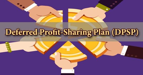 Deferred Profit-Sharing Plan (DPSP)