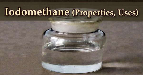Iodomethane (Properties, Uses)