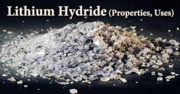 Lithium Hydride (Properties, Uses)