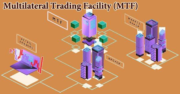 Multilateral Trading Facility (MTF)
