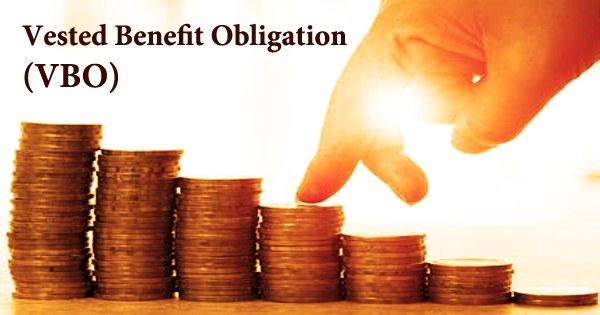 Vested Benefit Obligation (VBO)