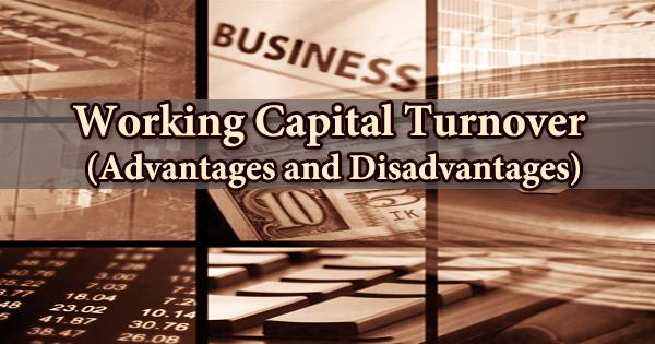 Advantages and Disadvantages of Working Capital Turnover (WCT)