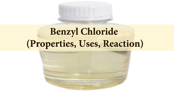 Benzyl Chloride (Properties, Uses, Reaction)