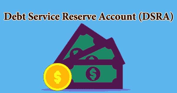 Debt Service Reserve Account (DSRA)
