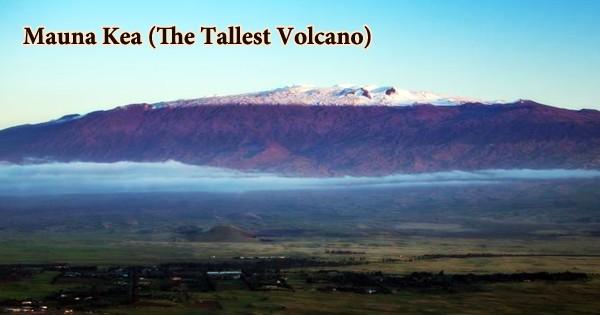 Mauna Kea (The Tallest Volcano)