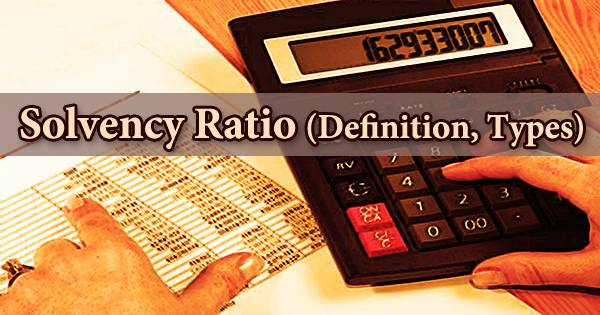 Solvency Ratio (Definition, Types)