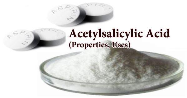 Acetylsalicylic Acid (Properties, Uses)